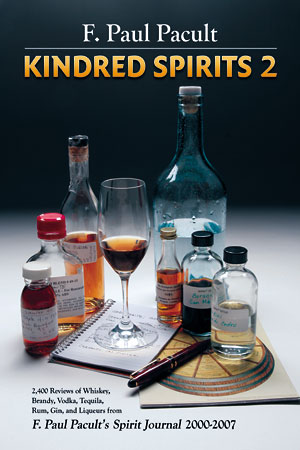 Kindred Spirits 2: 2,400 Reviews of Whiskey, Brandy, Vodka, Tequila, Rum Gin, and Liqueurs from F. Paul Pacult's Spirit Journal